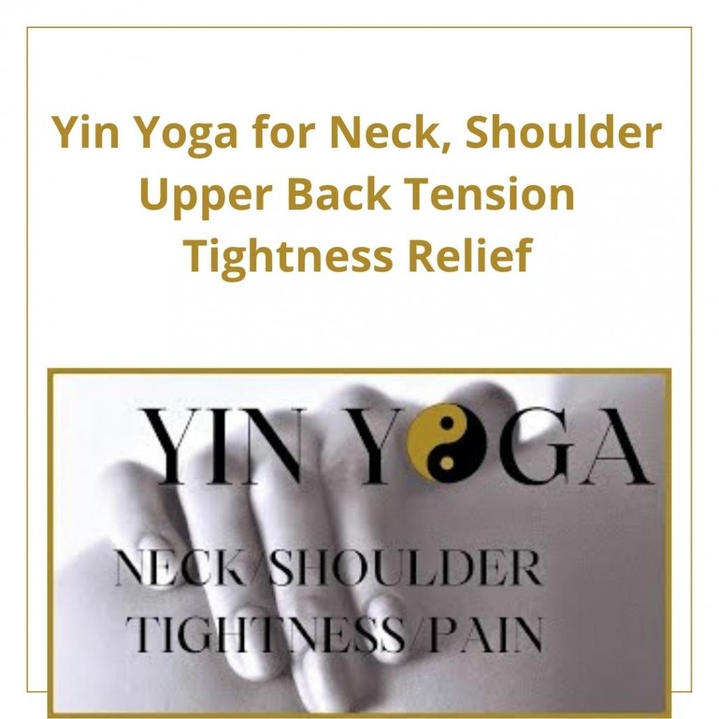 Yin Yoga for Neck, Shoulder Upper Back Tension Tightness Relief